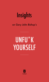 Insights on Gary John Bishop's Unfu*k Yourself by Instaread book