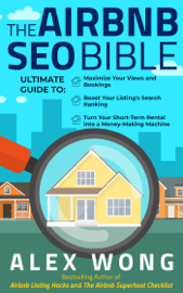 The Airbnb SEO Bible: The Ultimate Guide to Maximize Your Views and Bookings, Boost Your Listing's Search Ranking, and Turn Your Short-Term Rental into a Money-Making Machine