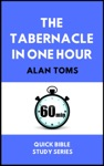 The Tabernacle In One Hour Quick Bible Study Series