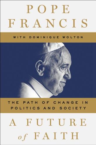 Pope Francis, Dominique Wolton & Jorge Mario Bergoglio - A Future of Faith