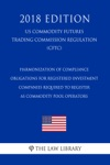 Harmonization Of Compliance Obligations For Registered Investment Companies Required To Register As Commodity Pool Operators US Commodity Futures Trading Commission Regulation CFTC 2018 Edition