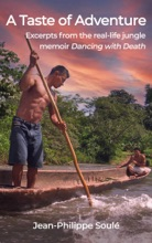 A Taste of Adventure: Excerpts from the Real-Life Jungle Adventure Memoir Dancing with Death