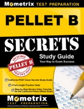 PELLET B Study Guide - California POST Exam Secrets Study Guide, 4 Full-Length Practice Tests, Step-by-Step Review Video Tutorials for the California Police Officer Exam