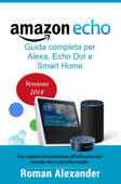 Amazon Echo: Guida completa per Alexa, Echo Dot e Smart Home