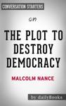The Plot To Destroy Democracy By Malcolm Nance  Conversation Starters