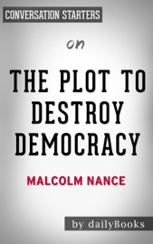 The Plot to Destroy Democracy: by Malcolm Nance  Conversation Starters PDF Download
