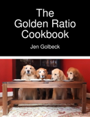 The Golden Ratio Cookbook