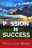 Passion is Success - Wolfgang Riebe