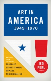 Art In America 1945 1970 Writings From The Age Of Abstract Expressionism Pop Art And Minimalism