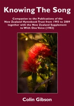 Knowing the Song: A Companion to the Publications of the New Zealand Hymnbook Trust from 1993 to 2009 Together with the New Zealand Supplement to With One Voice (1982)