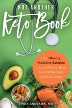 Not Another Keto Book: The Obesity Medicine Solution To Lose Weight, Boost Your Metabolism, And Feel Great
