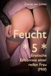 Feucht 5 - Erotische Erlebnisse Einer Reifen Frau Milf