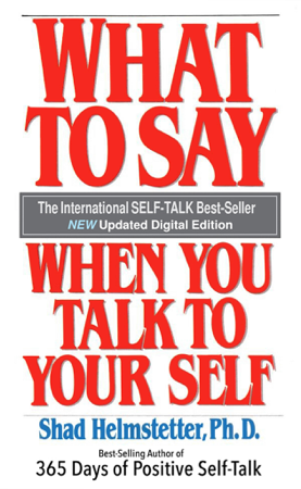 What to Say When You Talk to Your Self - Shad Helmstetter