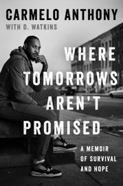 Where Tomorrows Aren't Promised - Carmelo Anthony by  Carmelo Anthony PDF Download