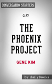 The Phoenix Project: A Novel about IT, DevOps, and Helping Your Business Win by Gene Kim: Conversation Starters