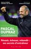 Une saison avec Pascal Dupraz - Leçons de leadership - Pascal Dupraz, Didier Deschamps & Frédéric Rey-Millet