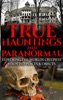 True Hauntings And Paranormal: Exploring the World's Creepiest Haunted Places & Objects