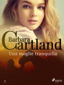 Una moglie tranquilla (La collezione eterna di Barbara Cartland 7) Book Cover