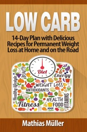 Low Carb 14 Day Plan With Delicious Recipes For Permanent Weight Loss At Home And On The Road
