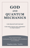 "God and Quantum Mechanics: Is the Material World Truly Real? Is the Entire Universe Just a ""Simulation"" in a Supercomputer?"