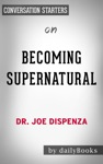 Becoming Supernatural By Dr Joe Dispenza  Conversation Starters