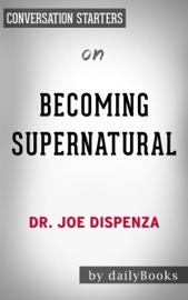 Becoming Supernatural: by Dr. Joe Dispenza  Conversation Starters PDF Download