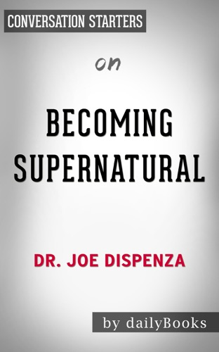 Daily Books - Becoming Supernatural: by Dr. Joe Dispenza  Conversation Starters