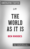 The World As It Is: by Ben Rhodes  Conversation Starters