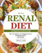 The New Renal Diet Cookbook for Beginners:150+ Low Sodium, Low Potassium & Low Phosphorus Renal Diet Recipes