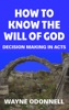 How To Know The Will Of God: Decision Making In Acts