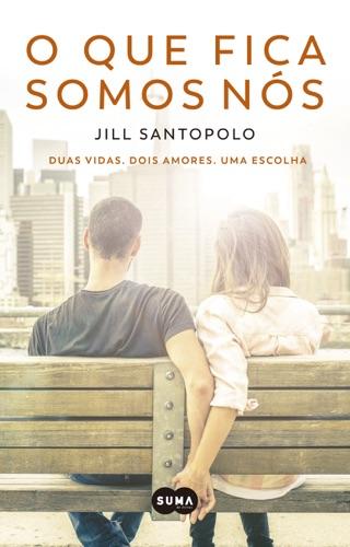 Jill Santopolo - O que fica somos nós