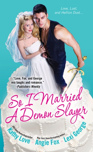 Angie Fox, Kathy Love & Lexi George - So I Married a Demon Slayer