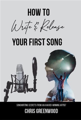 How To Write & Release Your First Song: Songwriting Secrets From An Award Winning Artist