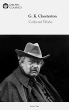 Delphi Collected Works of G. K. Chesterton (Illustrated)