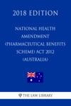National Health Amendment Pharmaceutical Benefits Scheme Act 2012 Australia 2018 Edition
