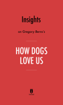 Insights on Gregory Berns's How Dogs Love Us by Instaread