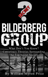 Bilderberg Group: What Don't You Know? Conspiracy Theories Surrounding The Top Secret Society book