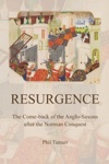 RESURGENCE The Come-back Of The Anglo-Saxons After The Norman Conquest