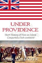 Under Providence - Short History Of How An Island Conquered A Sub-continent
