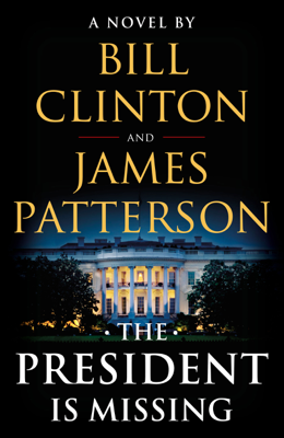 James Patterson & Bill Clinton - The President Is Missing book