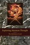 Exploring Mormon Thought Volume 1 The Attributes Of God