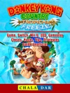 Donkey Kong Country Tropical Freeze Game Switch Wii U 3DS Gameplay Cheats Hacks Strategies Guide Unofficial