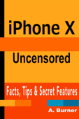 iPhone X Uncensored: Facts, Tips & Secrets