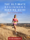 The Ultimate Beginners Running Guide The Key To Running Inspired