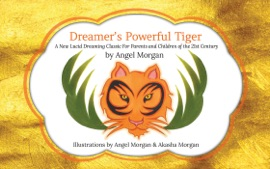 Dreamer S Powerful Tiger A New Lucid Dreaming Classic For Children And Parents Of The 21st Century