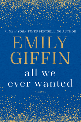 All We Ever Wanted - Emily Giffin book