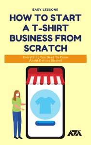 How to Start A T-Shirt Business From Scratch