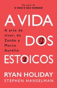 A Vida Dos Estoicos: A Arte de Viver, de Zenão a Marco Aurélio Book Cover