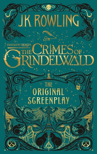 J.K. Rowling - Fantastic Beasts: The Crimes of Grindelwald - The Original Screenplay
