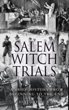 Salem Witch Trials: A Brief History From Beginning To The End